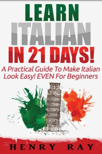 Learn Italian in 21 Days!: A Practical Guide to Ma...
