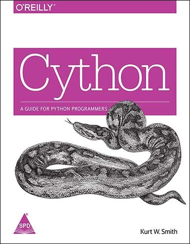 CYTHON A GUIDE FOR PYTHON PROGRAMMERS [Textbook Binding] [Jan 01, 2015] SMITH