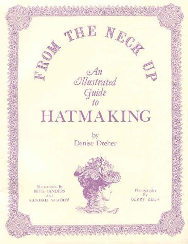 From the Neck Up: An Illustrated Guide to Hatmakin...
