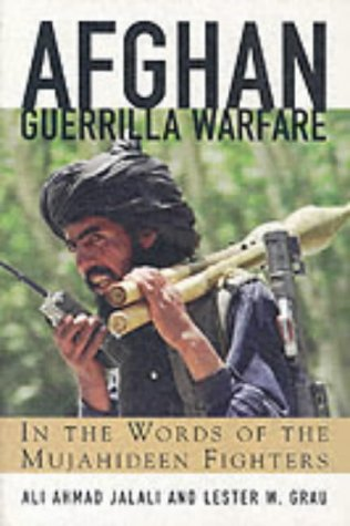 Afghan Guerrilla Warfare: In the Words of the Muja...