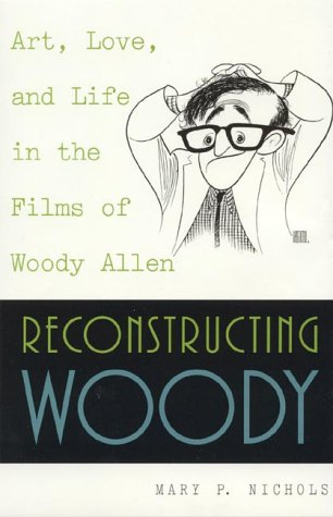 Reconstructing Woody: Art, Love, and Life in the F...