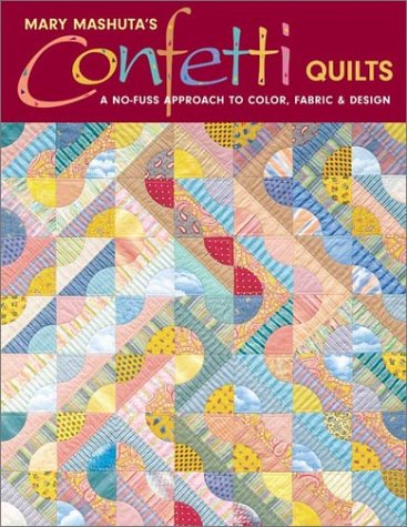 Confetti Quilts: A No-Fuss Approach to Color, Fabr...