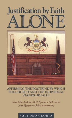 Justification by Faith Alone: Affirming the Doctri...