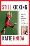 Still Kicking: My Journey as the First Woman to Pl...