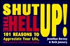 Shut the Hell Up!: 101 Reasons to Appreciate Your ...