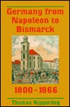 Germany From Napoleon To Bismarck, 1800 1866