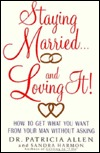 Staying Married...and Loving It!: How to Get What ...