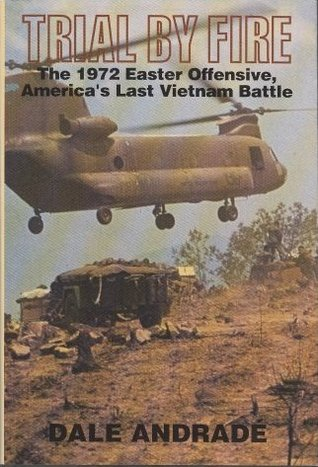 Trial by Fire: The 1972 Easter Offensive, America'...