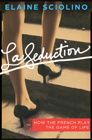 La Seduction: How the French Play the Game of Life...