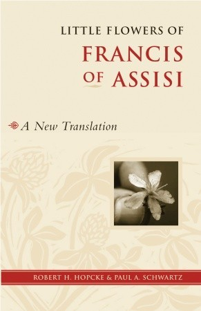 Little Flowers of Francis of Assisi: A New Transla...