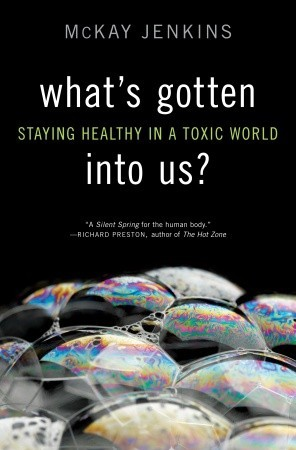 What's Gotten into Us?: Staying Healthy in a Toxic...