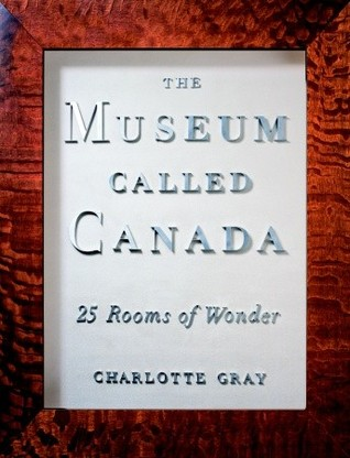 The Museum Called Canada: 25 Rooms of Wonder