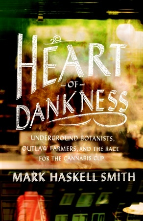 Heart of Dankness: Underground Botanists, Outlaw F...