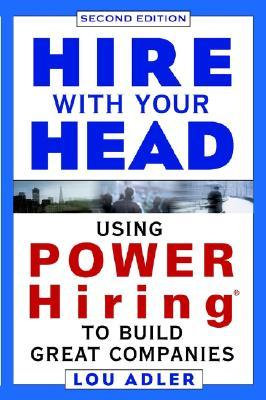 Hire with Your Head: Using Power Hiring to Build G...