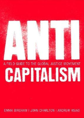 Anti-Capitalism: A Field Guide to the Global Justi...