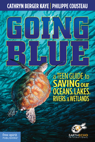Going Blue: A Teen Guide to Saving Our Oceans, Lak...
