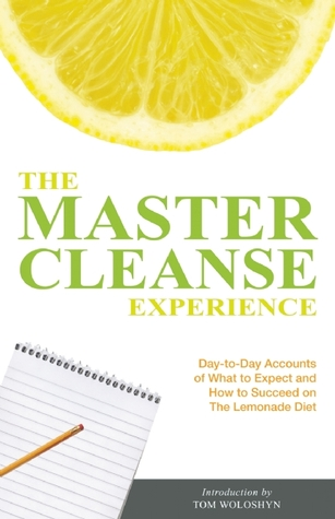 The Master Cleanse Experience: Day-to-Day Accounts...