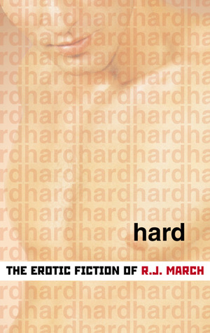 Hard: The Erotic Fiction of R. J. March