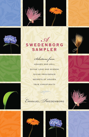 A Swedenborg Sampler: Selections from Heaven and H...
