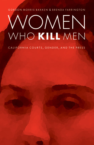 Women Who Kill Men: California Courts, Gender, and...