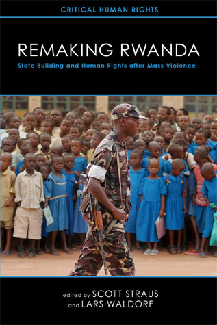 Remaking Rwanda: State Building and Human Rights a...