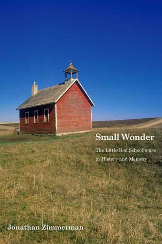 Small Wonder: The Little Red Schoolhouse in Histor...