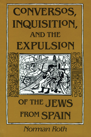 Conversos, Inquisition, and the Expulsion of the J...