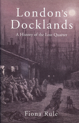 London�s Docklands: A History of the Lost Quarte...