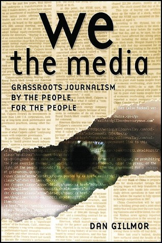 We the Media: Grassroots Journalism by the People,...