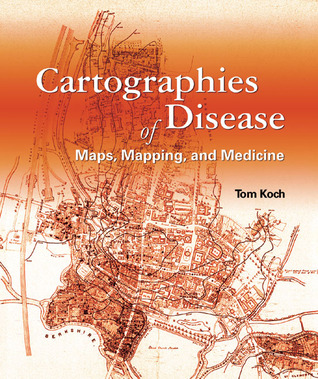 Cartographies of Disease: Maps, Mapping, and Medic...
