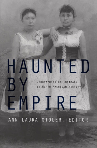 Haunted by Empire: Geographies of Intimacy in Nort...