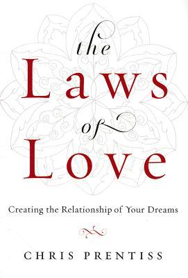 The Laws of Love: Creating the Relationship of You...