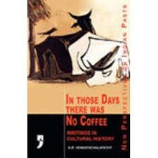 In Those Days There was No Coffee: Writings in Cul...