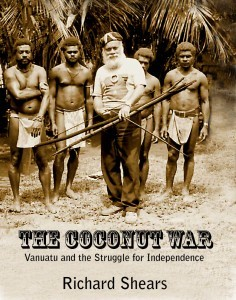 The Coconut War: Vanuatu and the Struggle for Inde...