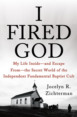 I Fired God: My Life Inside - and Escape from - th...