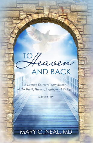 To Heaven and Back: The True Story of a Doctor's E...