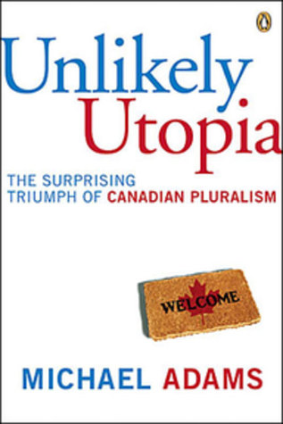 Unlikely Utopia: The Surprising Triumph Of Canadia...