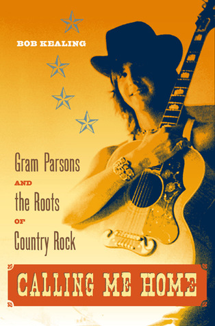Calling Me Home: Gram Parsons and the Roots of Cou...