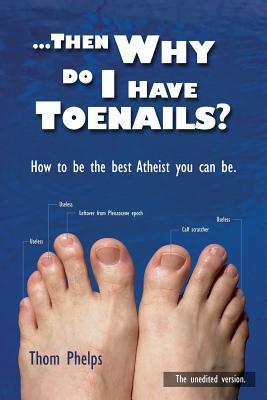 Then Why Do I Have Toenails?: How to Be the Best A...