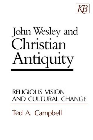 John Wesley and Christian Antiquity: Religious Vis...