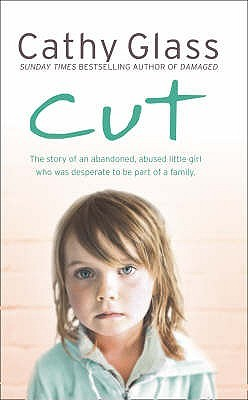 Cut: The True Story of an Abandoned, Abused Little...