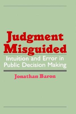 Judgment Misguided: Intuition and Error in Public ...