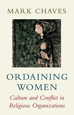 Ordaining Women: Culture and Conflict in Religious...
