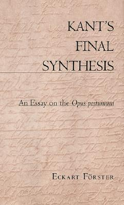 Kant's Final Synthesis: An Essay on the