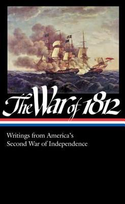 The War of 1812: Writings from America's Second Wa...