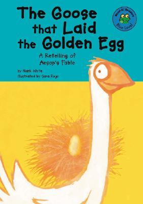The Goose That Laid the Golden Egg: A Retelling of...