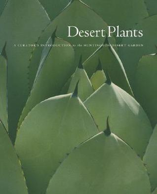 Desert Plants: A Curator's Introduction to the H...