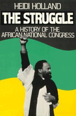 The Struggle, a History of the African National Co...