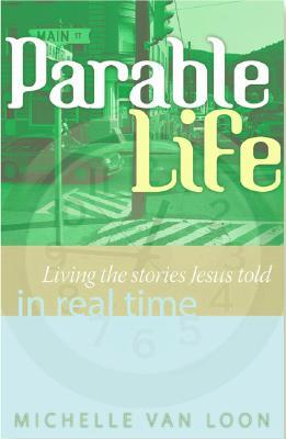 ParableLife: Living the Stories Jesus Told in Real...