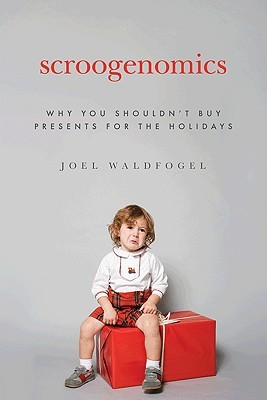 Scroogenomics: Why You Shouldn't Buy Presents for ...